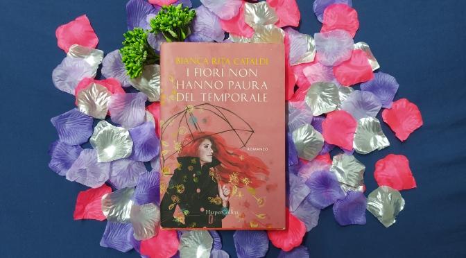 I fiori non hanno paura del temporale di Bianca Rita Cataldi (HarperCollins)