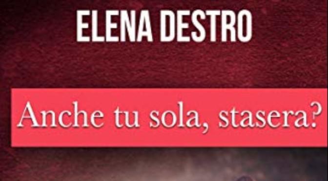 Anche tu sola, stasera? di Elena Destro (Brè)